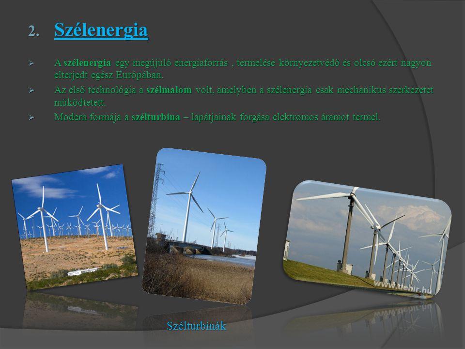 2. Szélenergia  A szélenergia egy megújuló energiaforrás, termelése környezetvédő és olcsó ezért nagyon elterjedt egész Európában.  Az első technoló