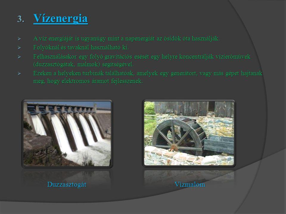 3. Vízenergia  A víz energiáját is ugyanúgy mint a napenergiát az ősidők óta használják.  Folyóknál és tavaknál használható ki.  Felhasználásakor e