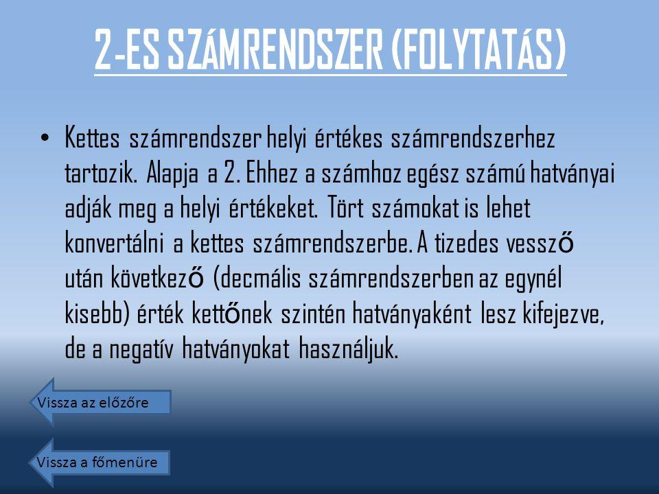 2-ES SZÁMRENDSZER (FOLYTATÁS) Kettes számrendszer helyi értékes számrendszerhez tartozik. Alapja a 2. Ehhez a számhoz egész számú hatványai adják meg