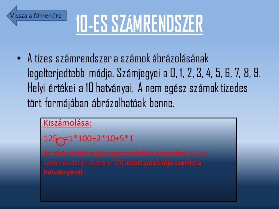 10-ES SZÁMRENDSZER A tízes számrendszer a számok ábrázolásának legelterjedtebb módja. Számjegyei a 0, 1, 2, 3, 4, 5, 6, 7, 8, 9. Helyi értékei a 10 ha