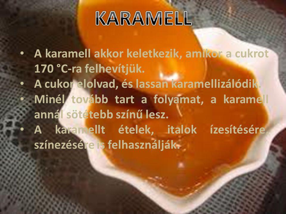 A karamell akkor keletkezik, amikor a cukrot 170 °C-ra felhevítjük. A cukor elolvad, és lassan karamellizálódik. Minél tovább tart a folyamat, a karam