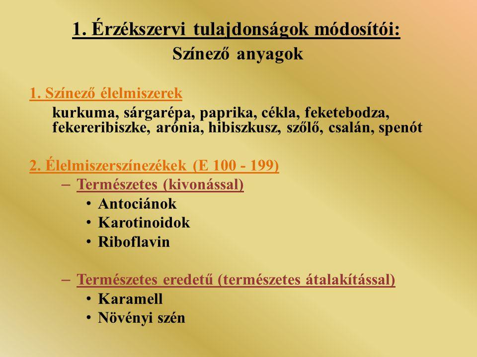 1. Érzékszervi tulajdonságok módosítói: Színező anyagok 1. Színező élelmiszerek kurkuma, sárgarépa, paprika, cékla, feketebodza, fekereribiszke, aróni