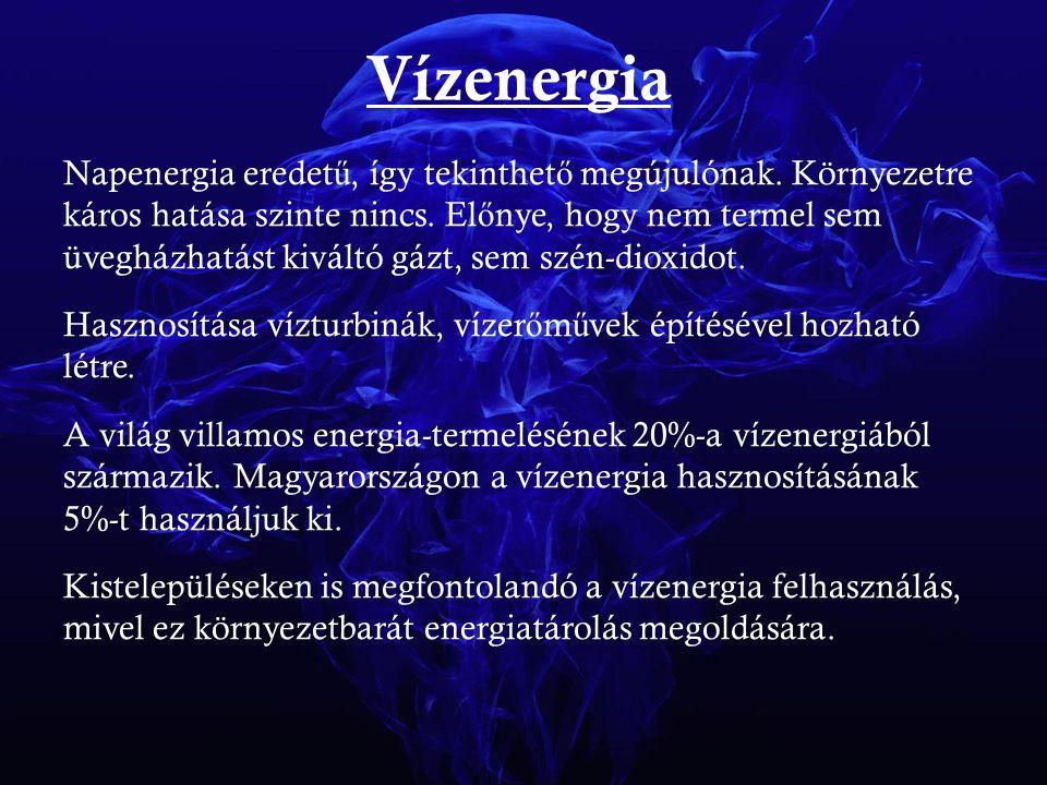 Vízenergia Napenergia eredet ű, így tekinthet ő megújulónak. Környezetre káros hatása szinte nincs. El ő nye, hogy nem termel sem üvegházhatást kivált