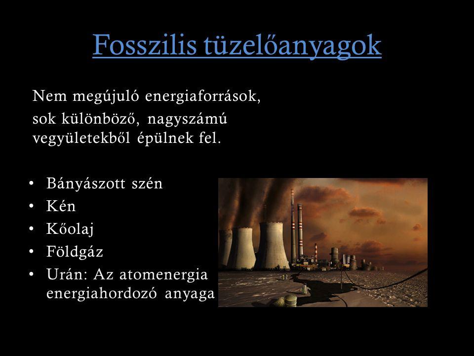 Fosszilis tüzel ő anyagok Nem megújuló energiaforrások, sok különböz ő, nagyszámú vegyületekb ő l épülnek fel. Bányászott szén Kén K ő olaj Földgáz Ur