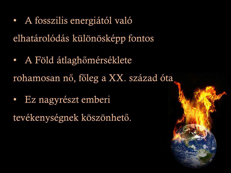 A fosszilis energiától való elhatárolódás különösképp fontos A Föld átlagh ő mérséklete rohamosan n ő, f ő leg a XX. század óta Ez nagyrészt emberi te