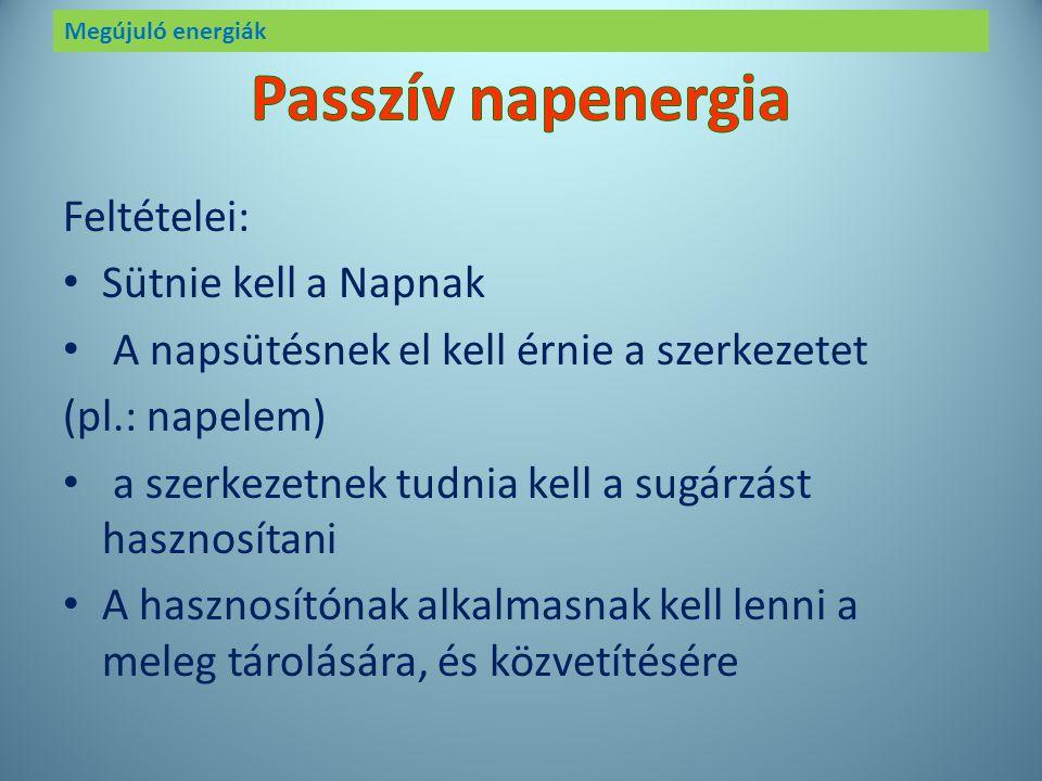Megújuló energiák passzívaktív A napenergia hasznosításának kétféle fajtája van: passzív és aktív. Most ezekkel fogunk foglalkozni.