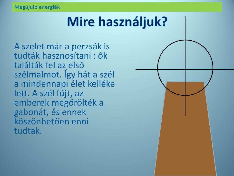 Megújuló energiák A szelet is régóta ismerte, és használta fel az ember. Legelőször vízen alkalmazták: a hajókat ez hajtotta. A szél nélkül Kolumbusz