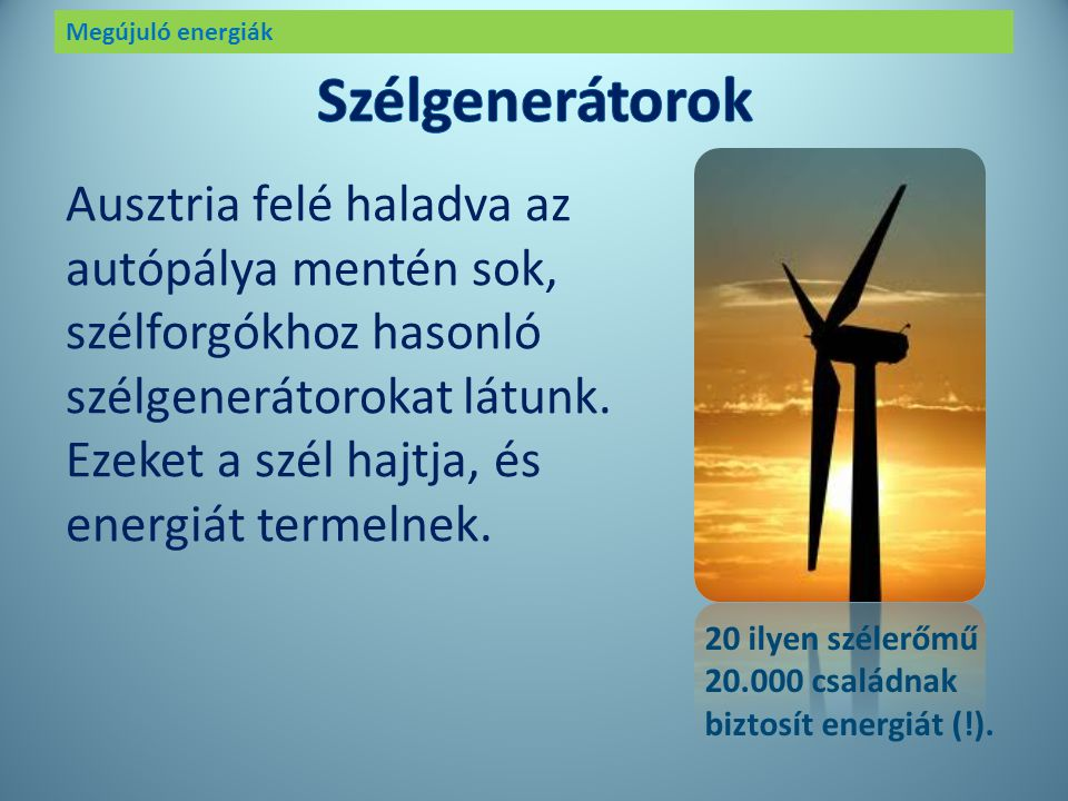Megújuló energiák A szelet már a perzsák is tudták hasznosítani : ők találták fel az első szélmalmot. Így hát a szél a mindennapi élet kelléke lett. A