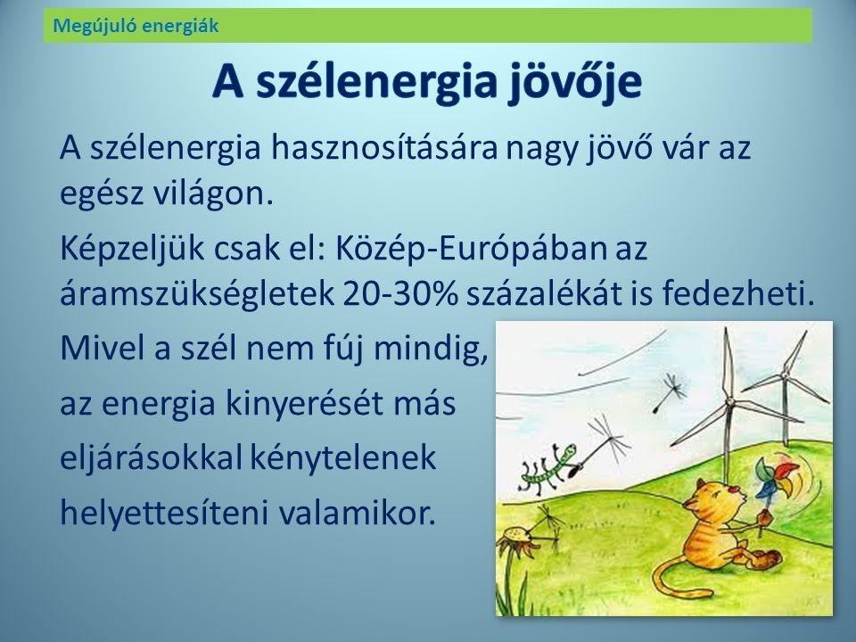 Megújuló energiák Ausztria felé haladva az autópálya mentén sok, szélforgókhoz hasonló szélgenerátorokat látunk. Ezeket a szél hajtja, és energiát ter