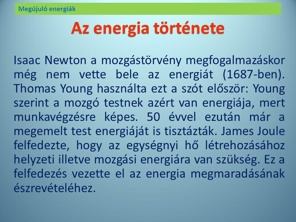 Megújuló energiák Ahhoz, hogy a megújuló energiákról beszéljünk, először tisztázzuk, hogy mi az energia. Általában minden munkavégzésre képes test ene