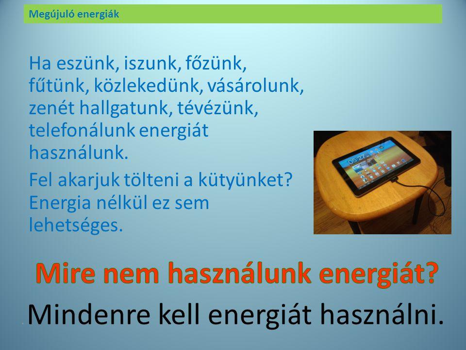 Megújuló energiák Az energia története Isaac Newton a mozgástörvény megfogalmazáskor még nem vette bele az energiát (1687-ben). Thomas Young használta