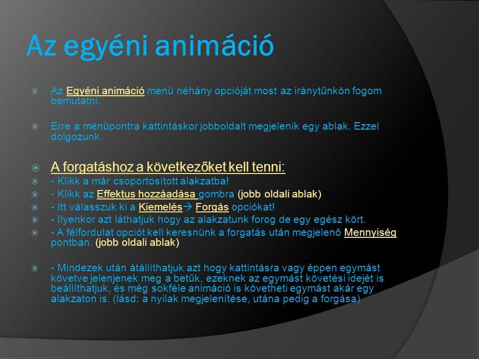 Az egyéni animáció  Az Egyéni animáció menü néhány opcióját most az iránytűnkön fogom bemutatni.  Erre a menüpontra kattintáskor jobboldalt megjelen