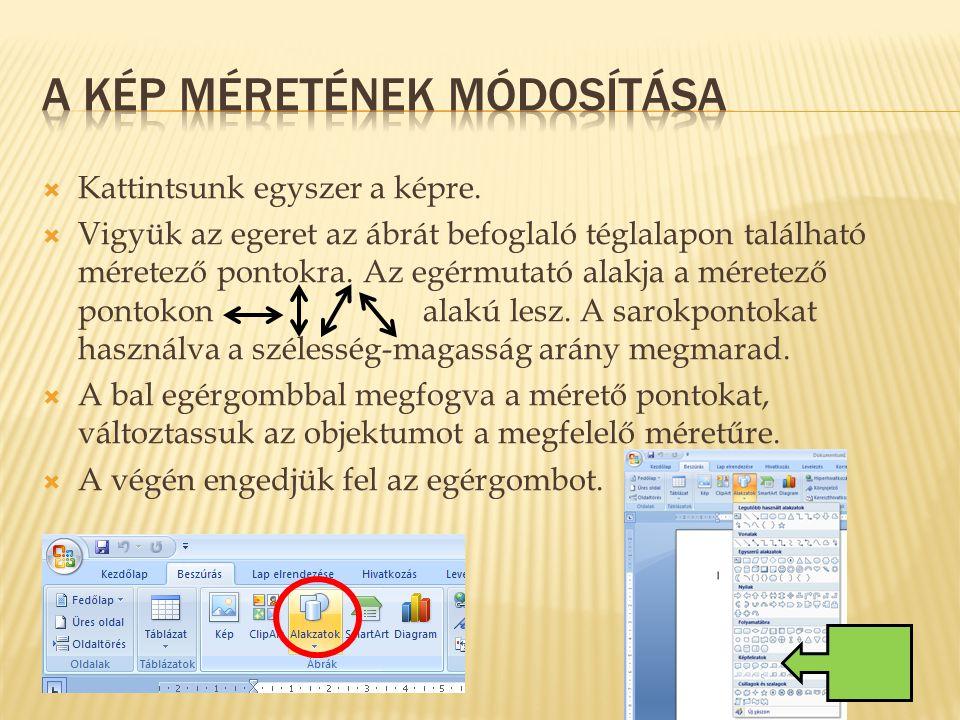  Kattintsunk egyszer a képre.  Vigyük az egeret az ábrát befoglaló téglalapon található méretező pontokra. Az egérmutató alakja a méretező pontokon