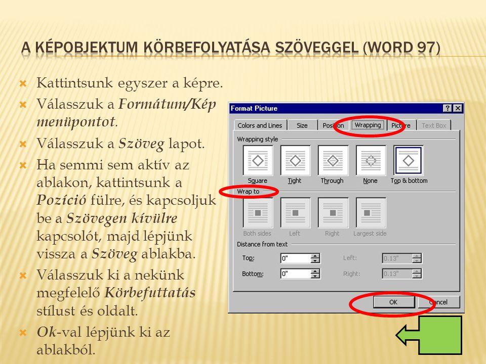  Kattintsunk egyszer a képre.  Válasszuk a Formátum/Kép menüpontot.  Válasszuk a Szöveg lapot.  Ha semmi sem aktív az ablakon, kattintsunk a Pozíc
