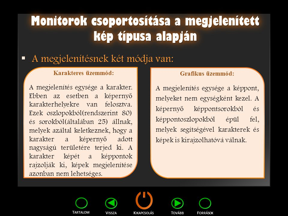 K IKAPCSOLÁS T ARTALOM F ORRÁSOK V ISSZA T OVÁBB Monitorok csoportosítása a megjelenített kép típusa alapján  A megjelenítésnek két módja van: Karakt