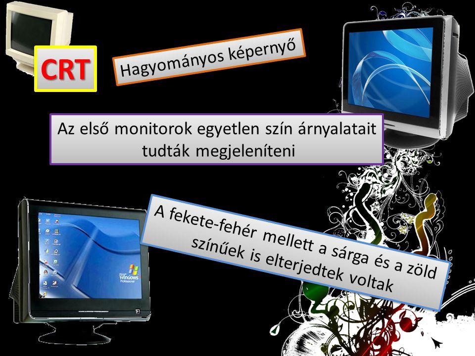 Hagyományos képernyő A fekete-fehér mellett a sárga és a zöld színűek is elterjedtek voltak Az első monitorok egyetlen szín árnyalatait tudták megjele
