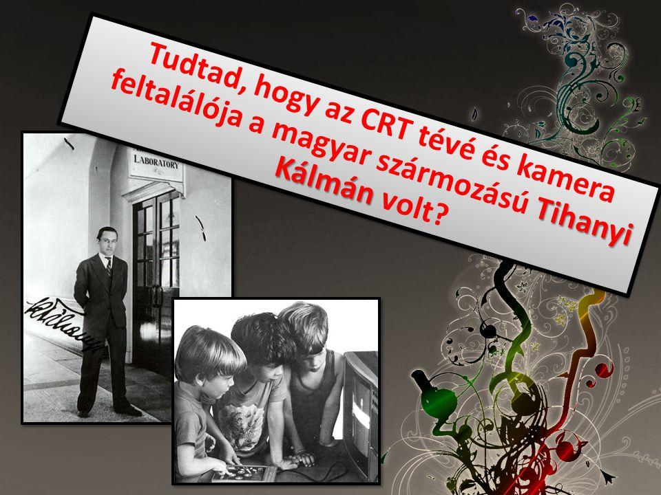 Tihanyi Kálmán Tudtad, hogy az CRT tévé és kamera feltalálója a magyar szármozású Tihanyi Kálmán volt?