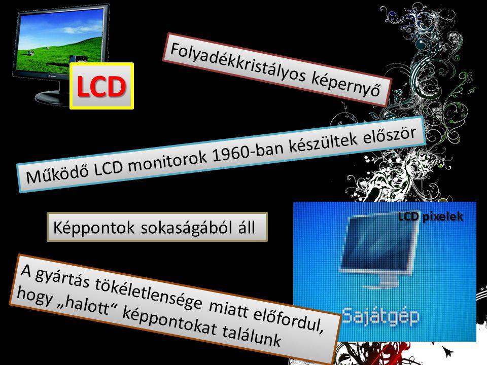 LCD pixelek LCDLCD Folyadékkristályos képernyő Működő LCD monitorok 1960-ban készültek először Képpontok sokaságából áll A gyártás tökéletlensége miat