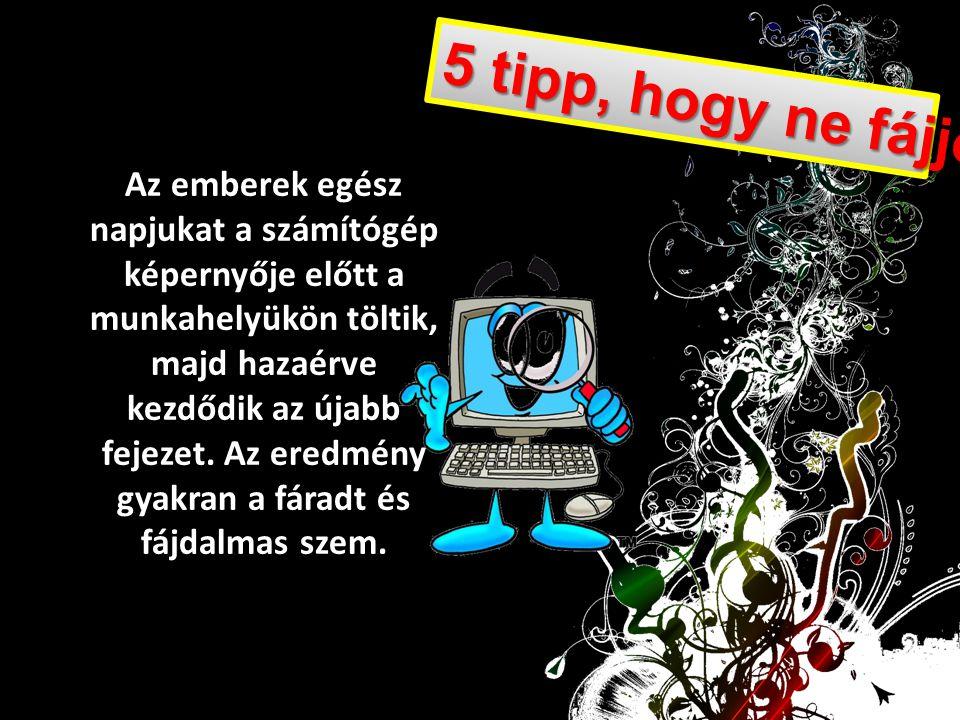 5 tipp, hogy ne fájjon a szem Az emberek egész napjukat a számítógép képernyője előtt a munkahelyükön töltik, majd hazaérve kezdődik az újabb fejezet.