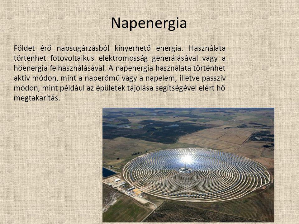 Napenergia Földet érő napsugárzásból kinyerhető energia. Használata történhet fotovoltaikus elektromosság generálásával vagy a hőenergia felhasználásá