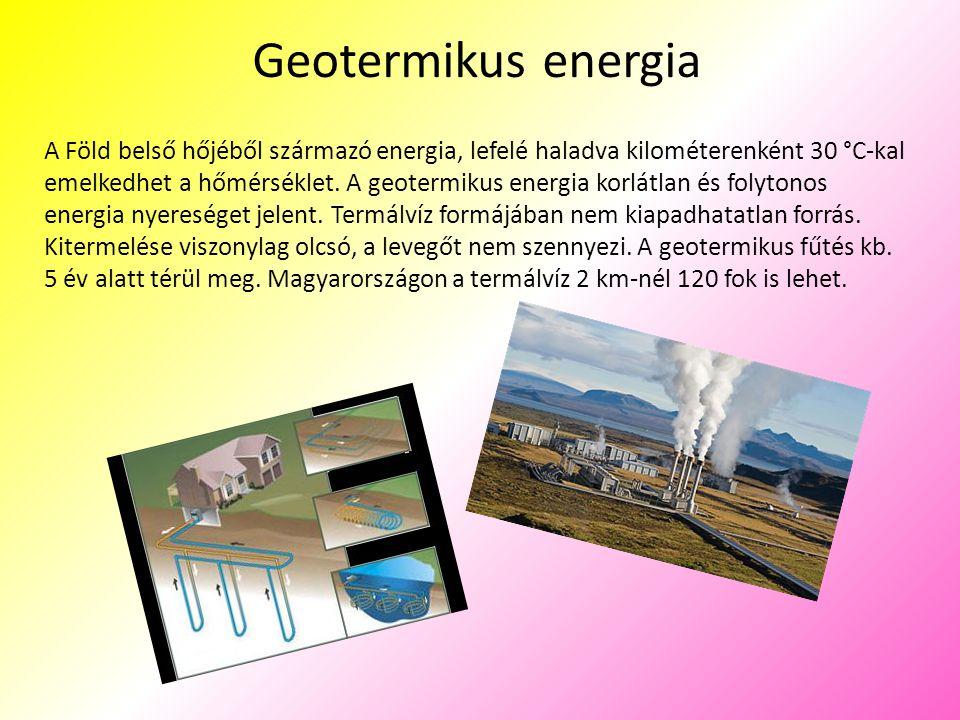 Geotermikus energia A Föld belső hőjéből származó energia, lefelé haladva kilométerenként 30 °C-kal emelkedhet a hőmérséklet. A geotermikus energia ko