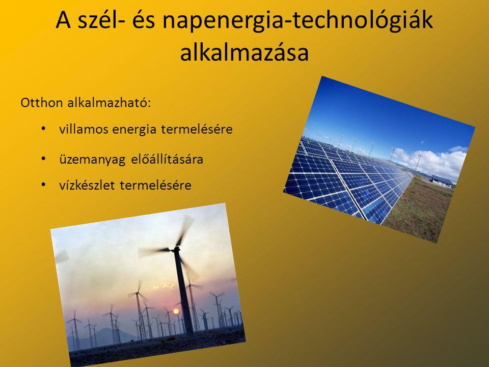 A szél- és napenergia-technológiák alkalmazása Otthon alkalmazható: villamos energia termelésére üzemanyag előállítására vízkészlet termelésére