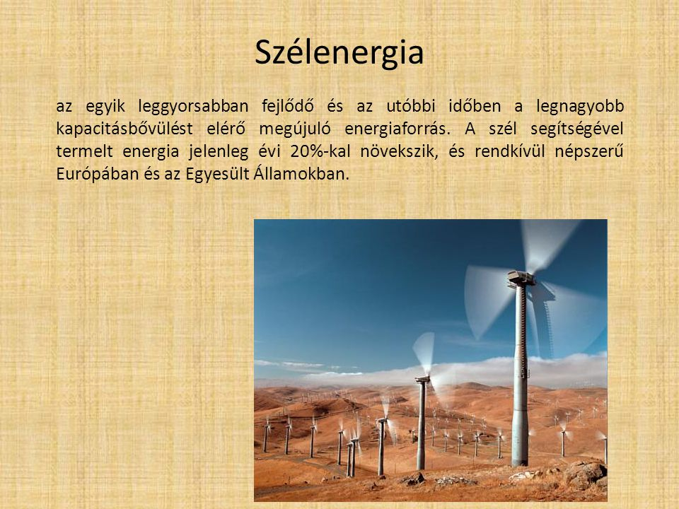 Szélenergia az egyik leggyorsabban fejlődő és az utóbbi időben a legnagyobb kapacitásbővülést elérő megújuló energiaforrás. A szél segítségével termel