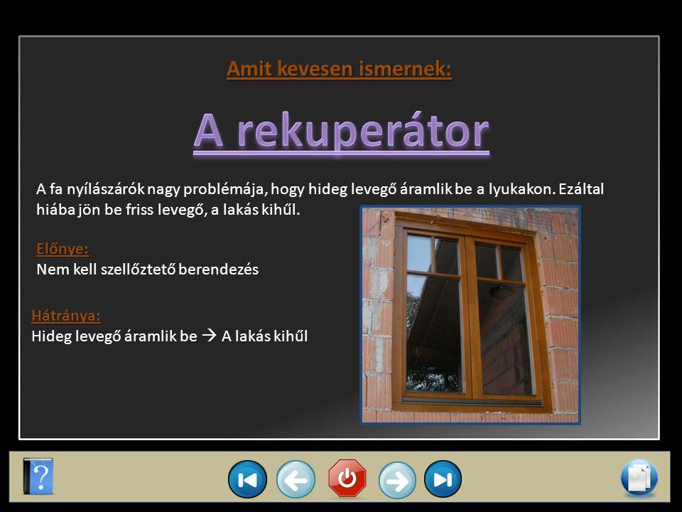 Sűrítő Távozó levegő vagy víz Nyomáscsökkentő szelep Külső levegő vagy víz Sűrítő (Kondenzátor) Elpárologtató (Evaporátor) Forró víz Folyékony hűtőfolyadék Kitágult hűtőfolyadék (hideg) Hűtő gőz Sűrített hűtőfolyadék (forró) A hőszivattyú elve De ugyanakkor az egyik legdrágább technológia is, ezért Magyarországon csekély számmal található meg ez a felhasználói egység.