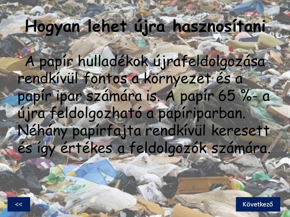 Hogyan lehet újra hasznosítani A papír hulladékok újrafeldolgozása rendkívül fontos a környezet és a papír ipar számára is. A papír 65 %- a újra feldo