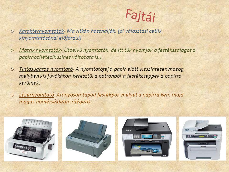 Fajtái o Karakternyomtatók- Ma ritkán használják. (pl választási cetlik kinyomtatásánál előfordul) o Mátrix nyomtatók- Ütőelvű nyomtatók, de itt tűk n