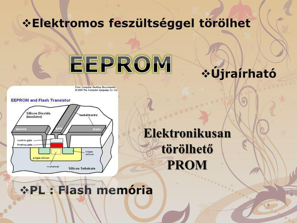 Elektronikusan törölhető PROM  Elektromos feszültséggel törölhet  Újraírható  PL : Flash memória