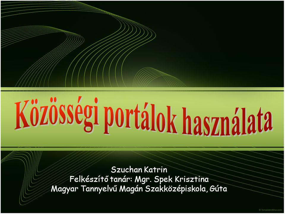 Szuchan Katrin Felkészítő tanár: Mgr. Spek Krisztina Magyar Tannyelvű Magán Szakközépiskola, Gúta