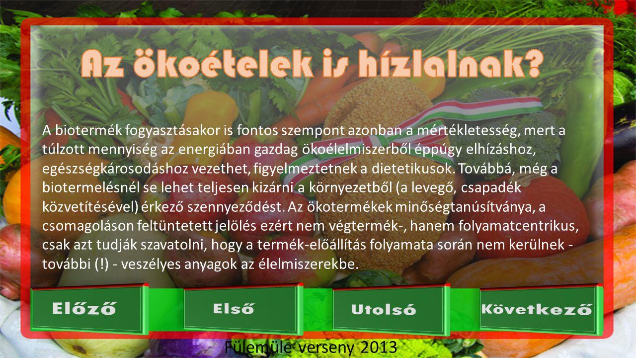 Fülemüle verseny 2013 Az egészségmegőrzés mellett sokan a környezetvédelmi és világnézeti szempontokkal is magyarázzák, amiért előnyben részesítik a bioterméket.