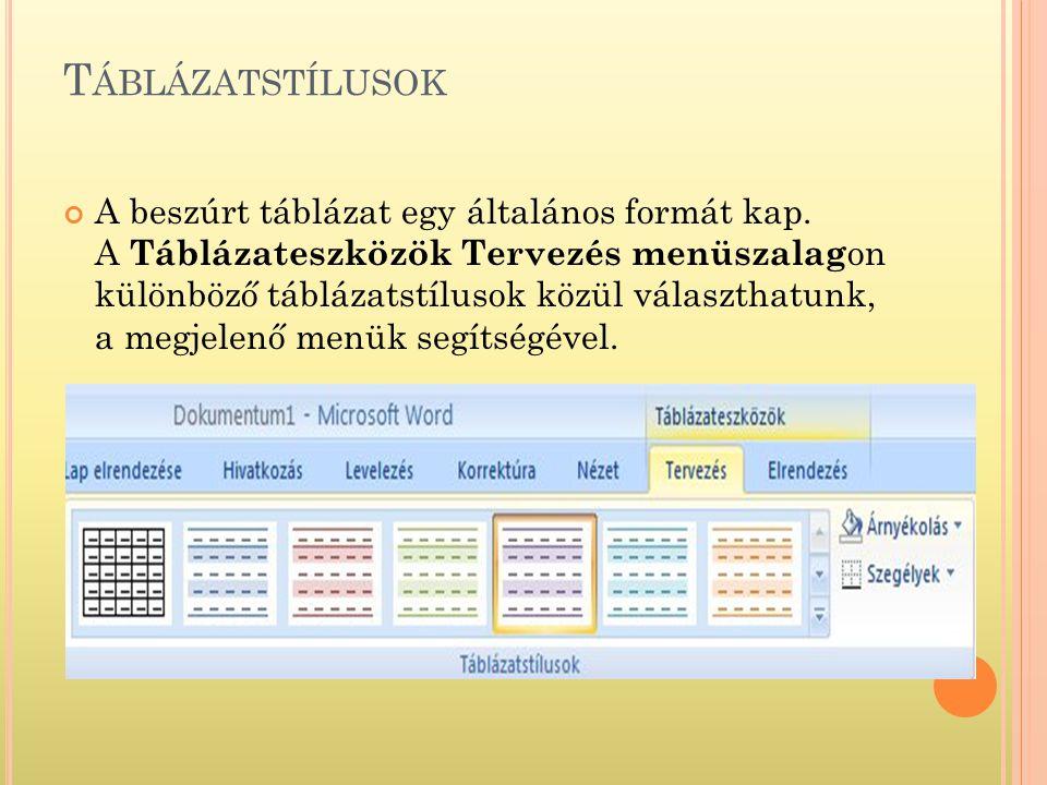 T ÁBLÁZATSTÍLUSOK A beszúrt táblázat egy általános formát kap. A Táblázateszközök Tervezés menüszalag on különböző táblázatstílusok közül választhatun