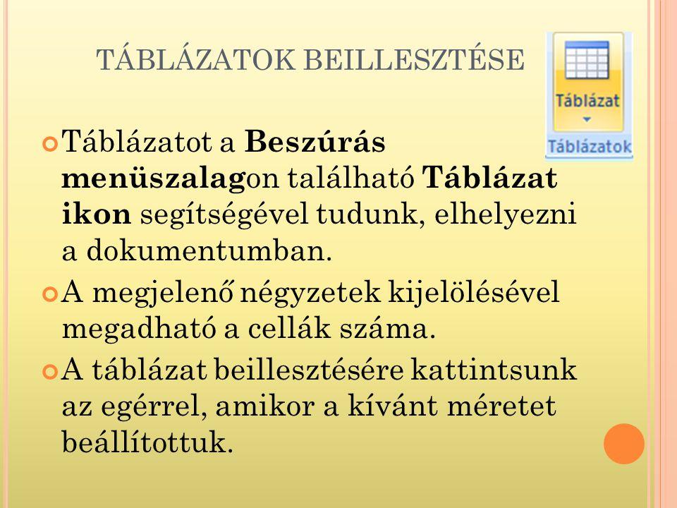 TÁBLÁZATOK BEILLESZTÉSE Táblázatot a Beszúrás menüszalag on található Táblázat ikon segítségével tudunk, elhelyezni a dokumentumban.