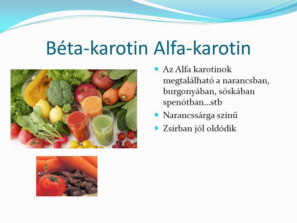 Béta-karotin Alfa-karotin Az Alfa karotinok megtalálható a narancsban, burgonyában, sóskában spenótban…stb Narancssárga színű Zsírban jól oldódik