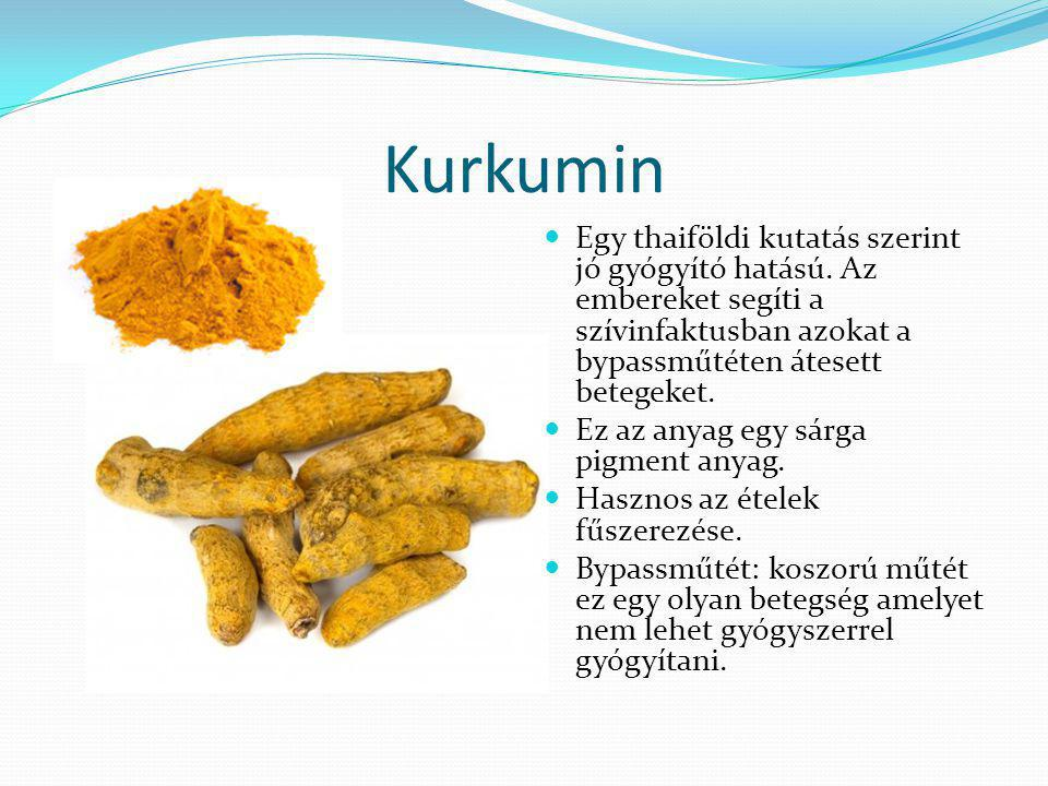 Kurkumin Egy thaiföldi kutatás szerint jó gyógyító hatású. Az embereket segíti a szívinfaktusban azokat a bypassműtéten átesett betegeket. Ez az anyag