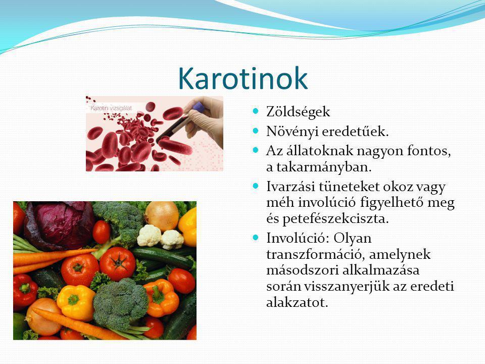 Karotinok Zöldségek Növényi eredetűek. Az állatoknak nagyon fontos, a takarmányban. Ivarzási tüneteket okoz vagy méh involúció figyelhető meg és petef