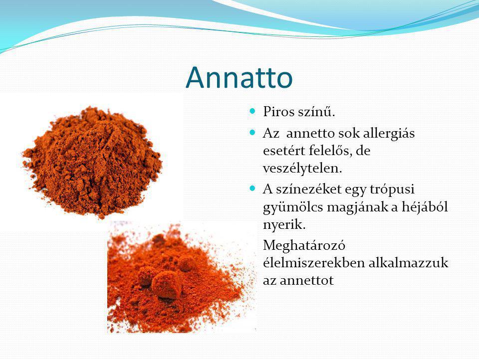 Annatto Piros színű. Az annetto sok allergiás esetért felelős, de veszélytelen. A színezéket egy trópusi gyümölcs magjának a héjából nyerik. Meghatáro