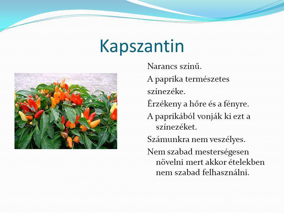 Kapszantin Narancs színű. A paprika természetes színezéke. Érzékeny a hőre és a fényre. A paprikából vonják ki ezt a színezéket. Számunkra nem veszély