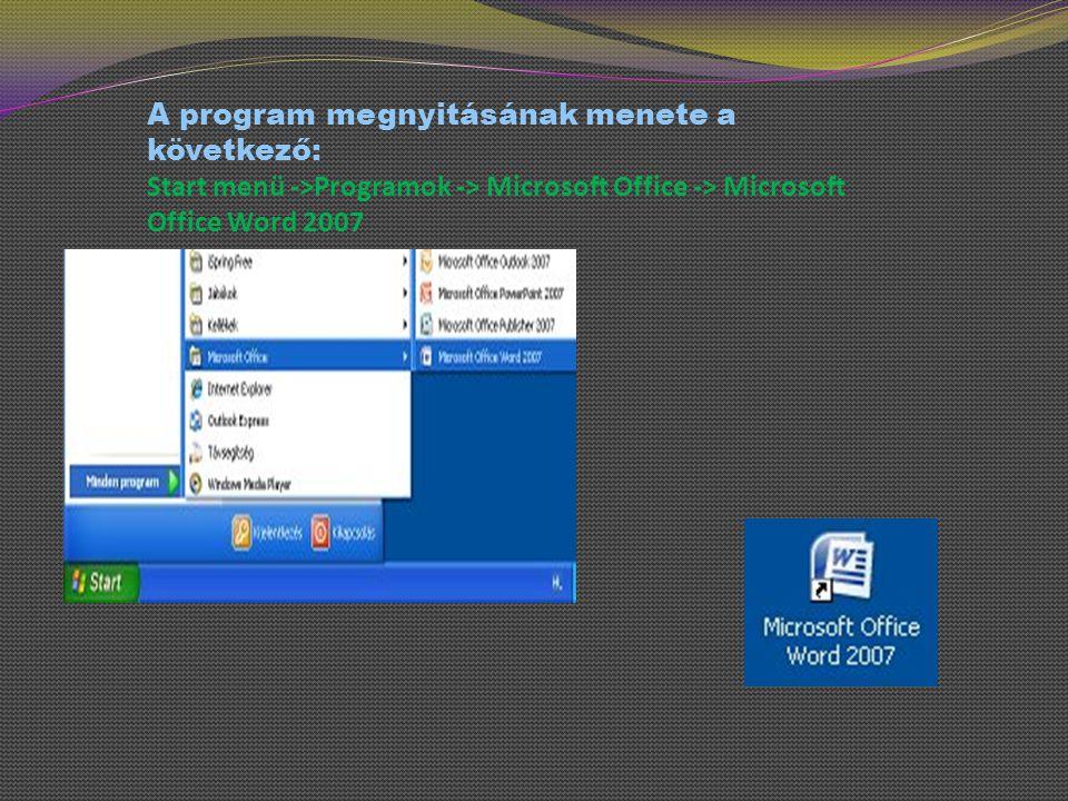 A program megnyitásának menete a következő: Start menü ->Programok -> Microsoft Office -> Microsoft Office Word 2007