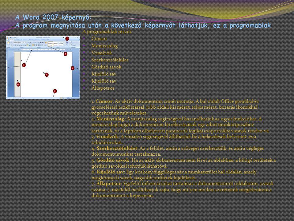 A Word 2007 képernyő: A program megnyitása után a következő képernyőt láthatjuk, ez a programablak A programablak részei: Címsor Menüszalag Vonalzók S