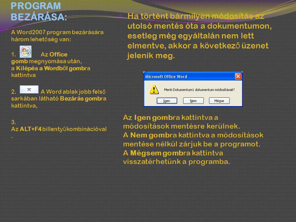 PROGRAM BEZÁRÁSA: A Word2007 program bezárására három lehet ő ség van: 1. Az Office gomb megnyomása után, a Kilépés a Wordb ő l gombra kattintva 2. A
