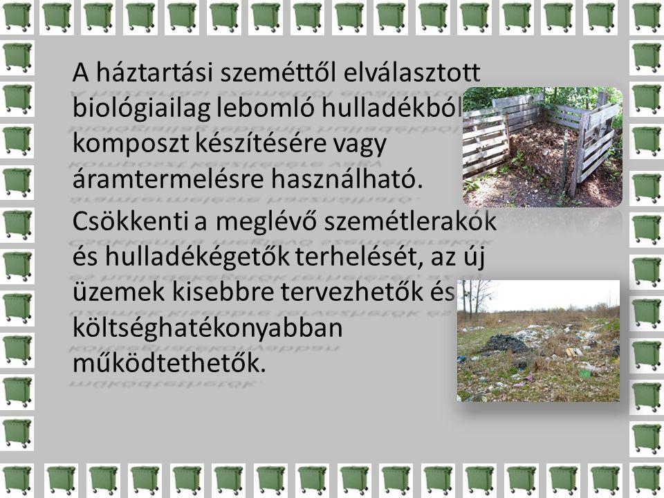 A háztartási szeméttől elválasztott biológiailag lebomló hulladékból komposzt készítésére vagy áramtermelésre használható.