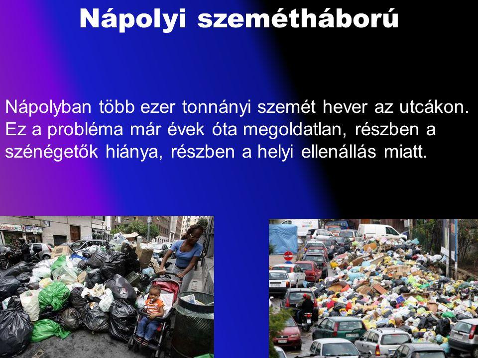 Nápolyi szemétháború Nápolyban több ezer tonnányi szemét hever az utcákon. Ez a probléma már évek óta megoldatlan, részben a szénégetők hiánya, részbe