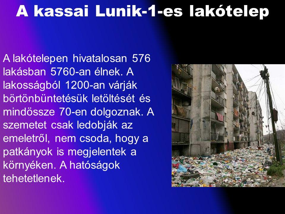 A kassai Lunik-1-es lakótelep A lakótelepen hivatalosan 576 lakásban 5760-an élnek. A lakosságból 1200-an várják börtönbüntetésük letöltését és mindös