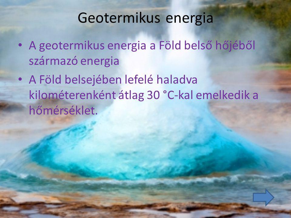 Geotermikus energia A geotermikus energia a Föld belső hőjéből származó energia A Föld belsejében lefelé haladva kilométerenként átlag 30 °C-kal emelk