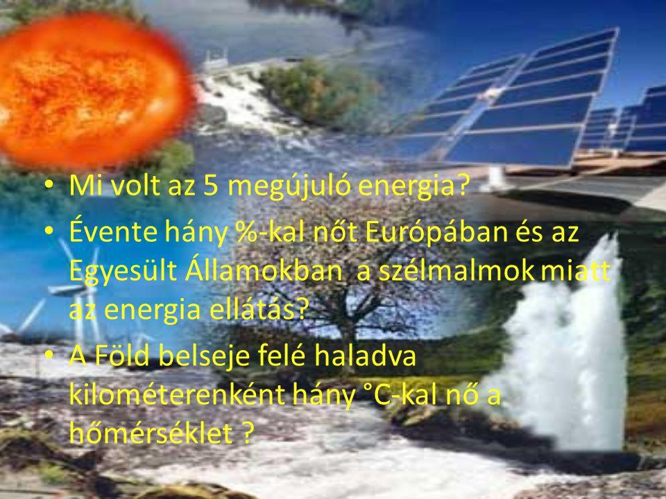 Mi volt az 5 megújuló energia? Évente hány %-kal nőt Európában és az Egyesült Államokban a szélmalmok miatt az energia ellátás? A Föld belseje felé ha