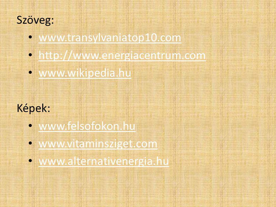 Szöveg: www.transylvaniatop10.com http://www.energiacentrum.com www.wikipedia.hu Képek: www.felsofokon.hu www.vitaminsziget.com www.alternativenergia.