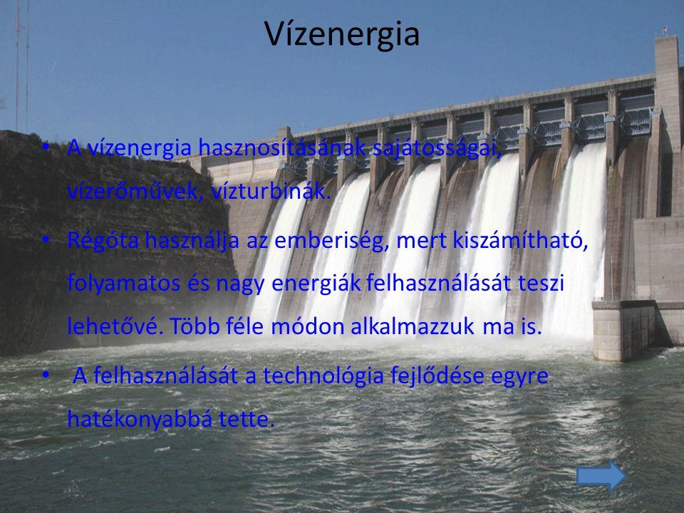 Vízenergia A vízenergia hasznosításának sajátosságai, vízerőművek, vízturbinák. Régóta használja az emberiség, mert kiszámítható, folyamatos és nagy e